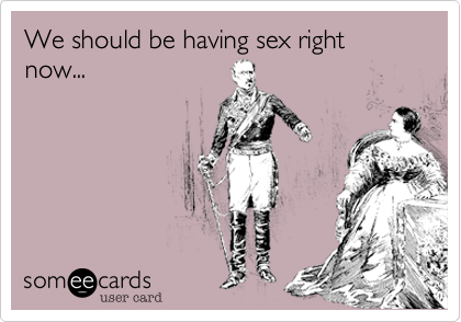 Have sex right now