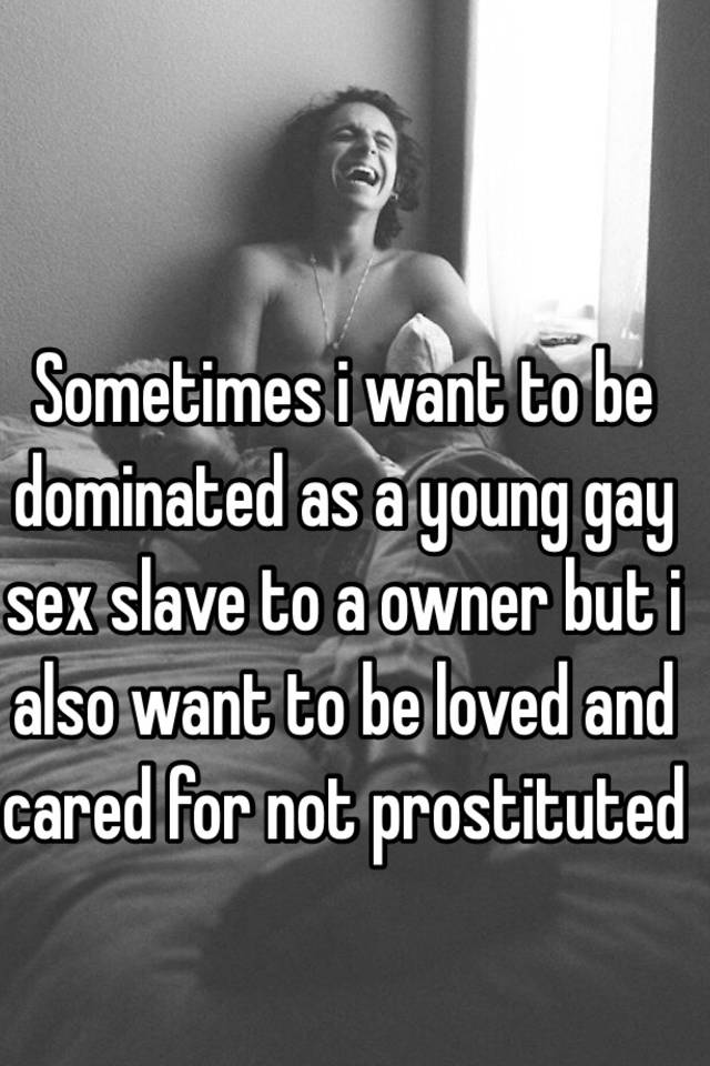 I want to be a sex slave