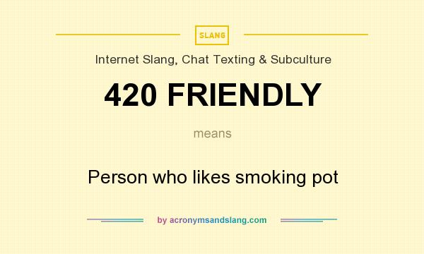 What does 420 friendly mean