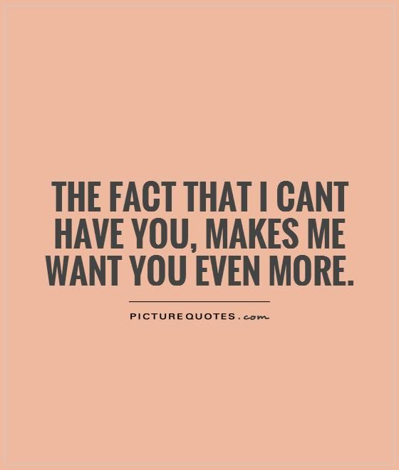 I want what i can t have