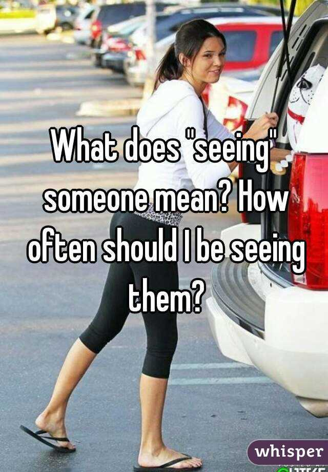 What does seeing someone mean