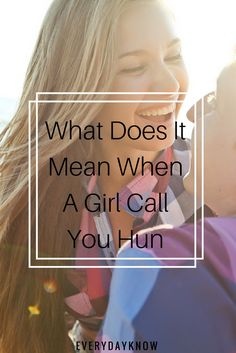 What does it mean when a girl calls you hun