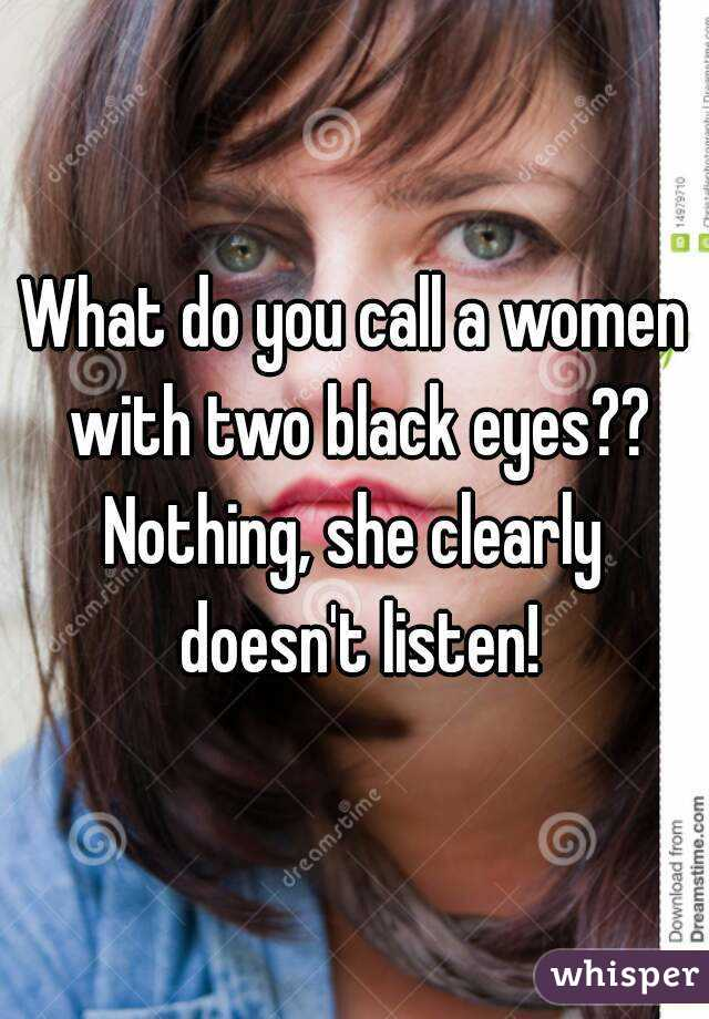 What do you call a woman with two black eyes