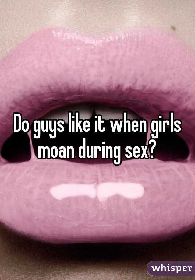 Why do girls moan when having sex