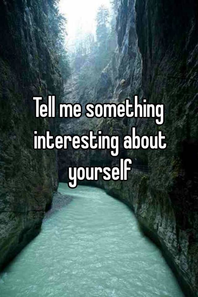 Something interesting about yourself