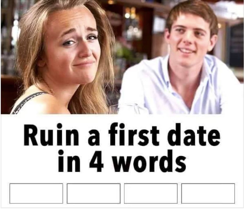 Ruin a date in four words