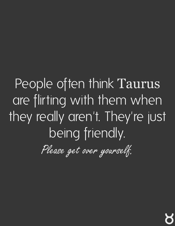 Why are taurus so nice