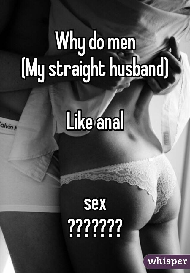 Why guys like anal
