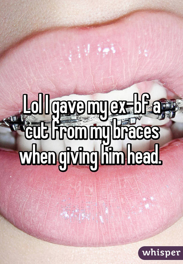 Giving head with braces