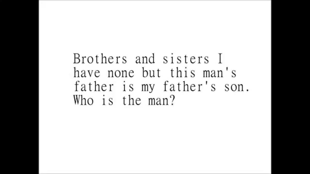 Brothers and sisters have i none