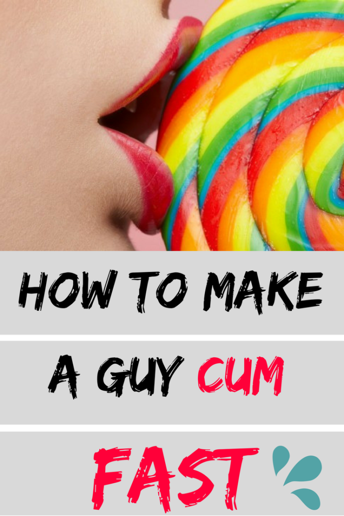 How to make a guy cum fast