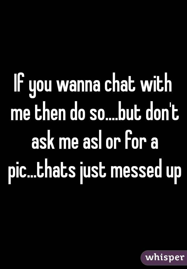 I wanna chat with you