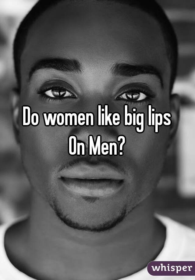 Do women like big lips