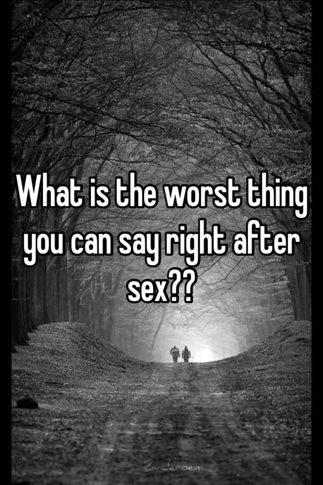 Worst thing to say after sex