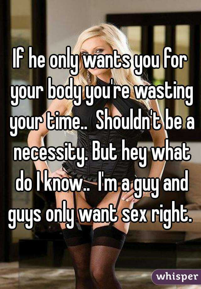Does he only want sex