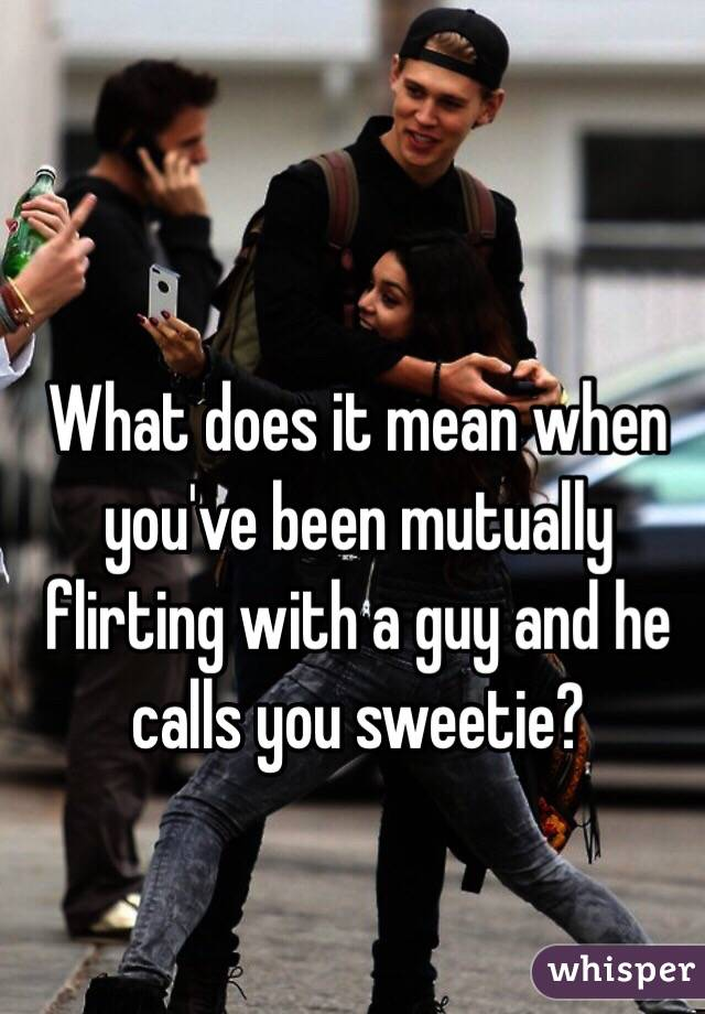 What does it mean when a guy calls you sweetie