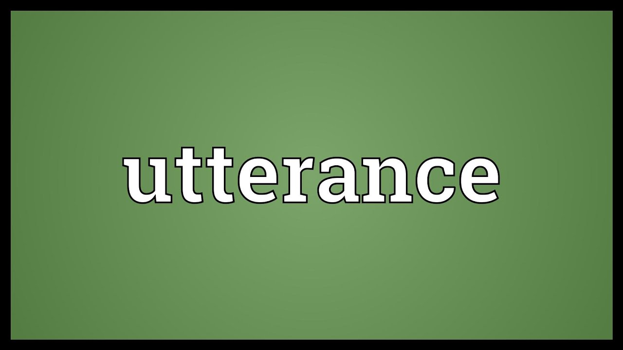 What does utterance mean