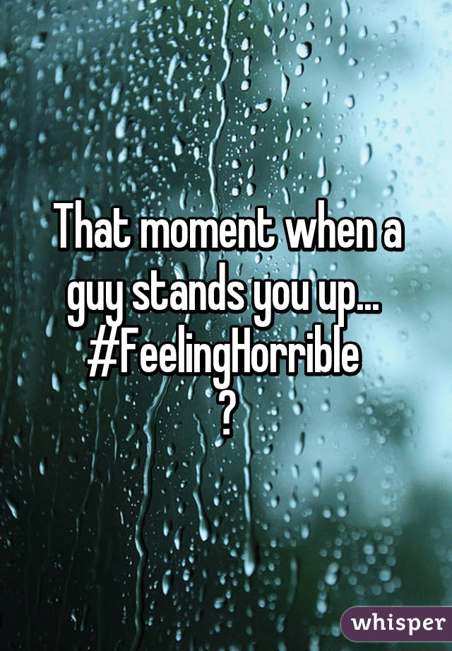 When a guy stands you up