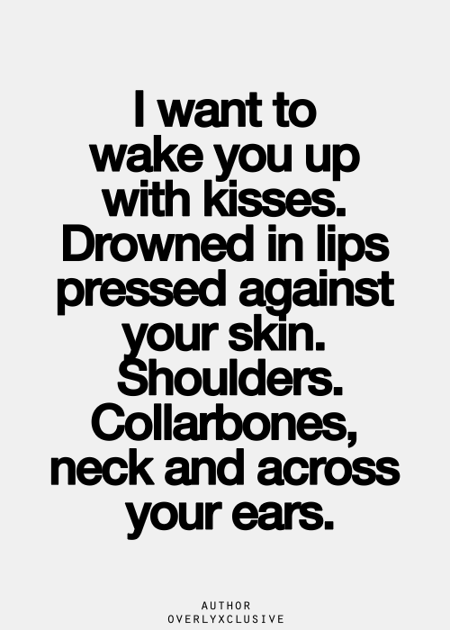 I want to kiss you all over and over again