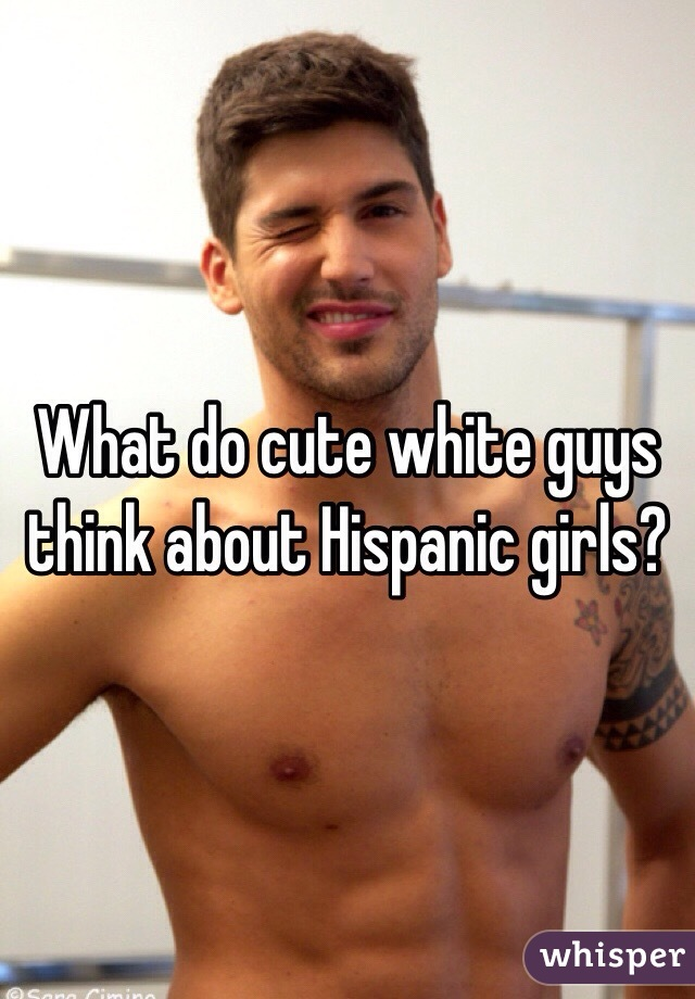 What do white guys think of latinas