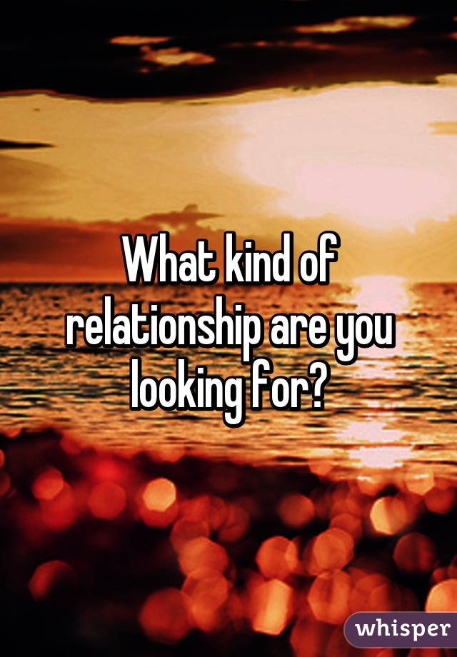 What are you looking for in a relationship