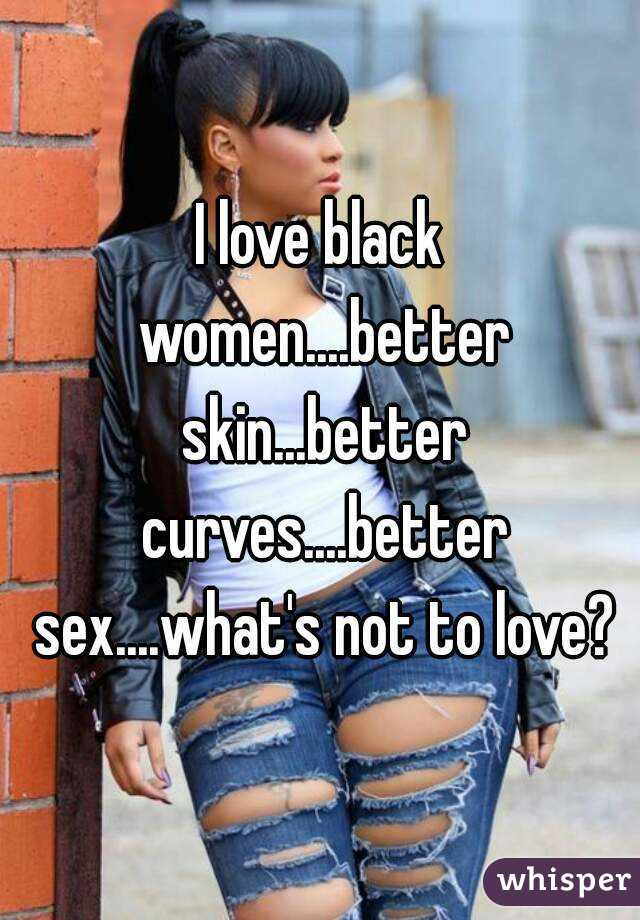 I like black women