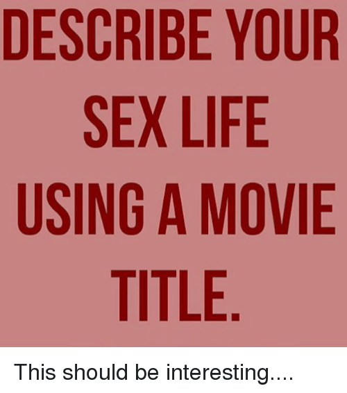Movie titles to describe your sex life
