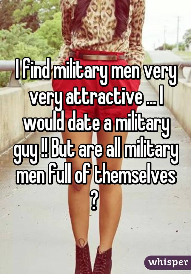 Would you date a military man
