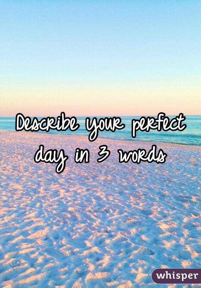 Describe your perfect day