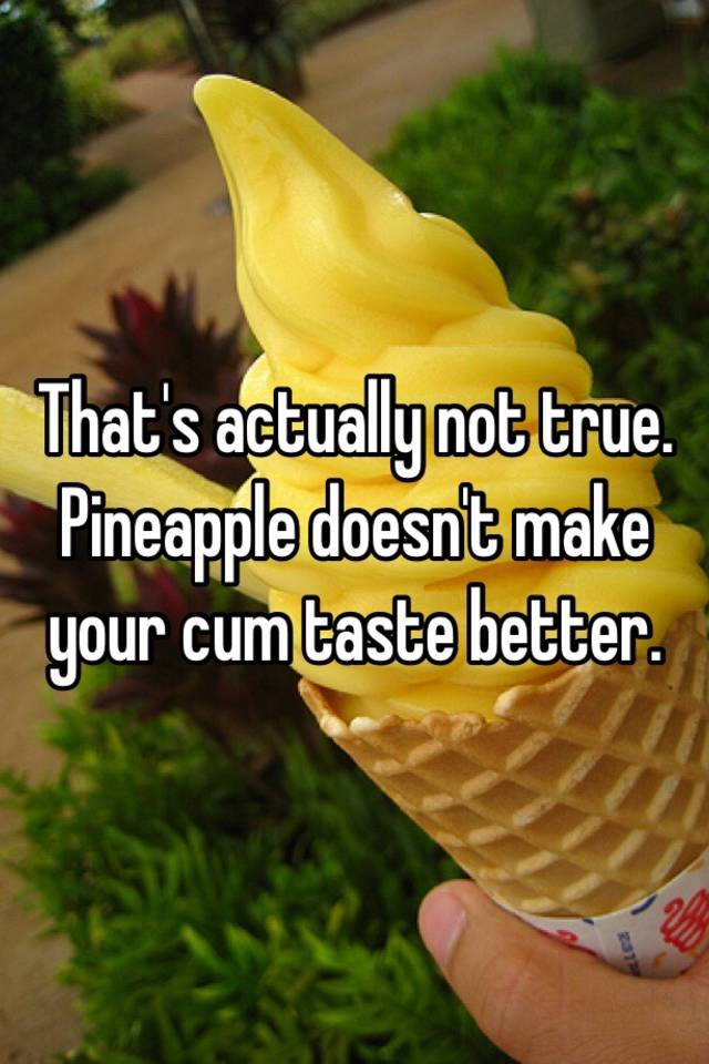 Does pineapple make cum taste better