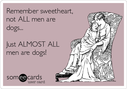 All men are not dogs