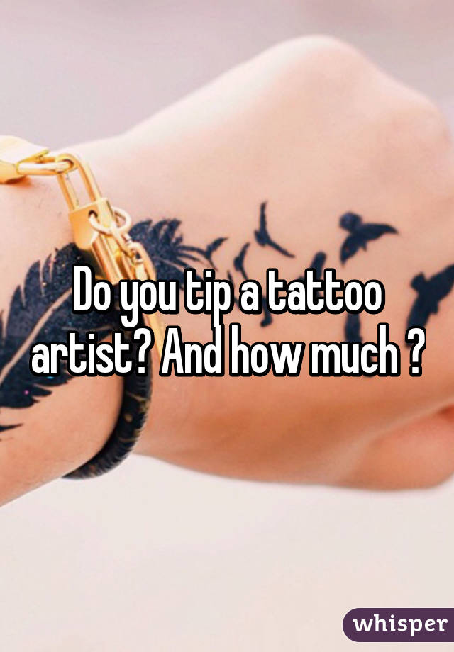 How much do you tip tattoo artists