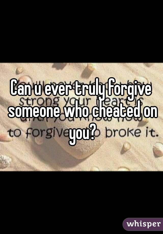 How to forgive someone who cheated on you
