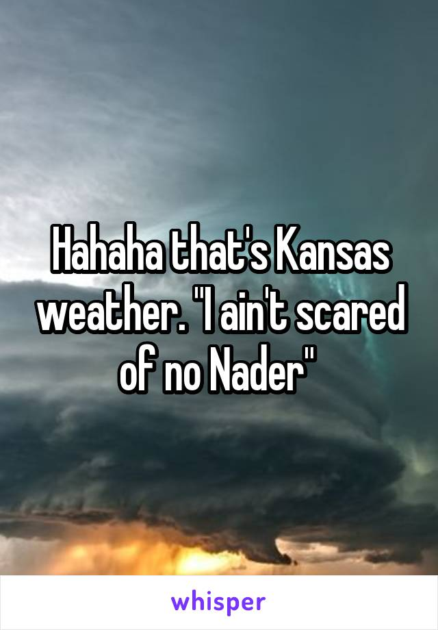 I ain t scared no naders