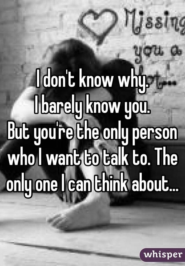 I barely know you