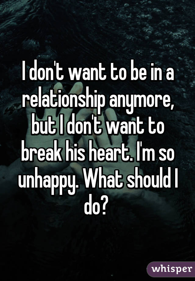 I don t want to be in a relationship anymore