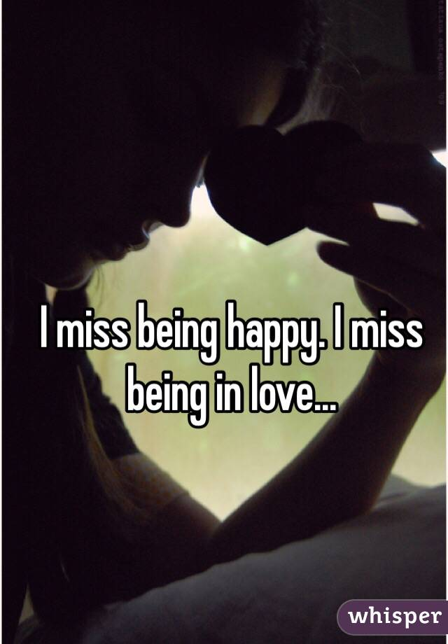 I miss being in love
