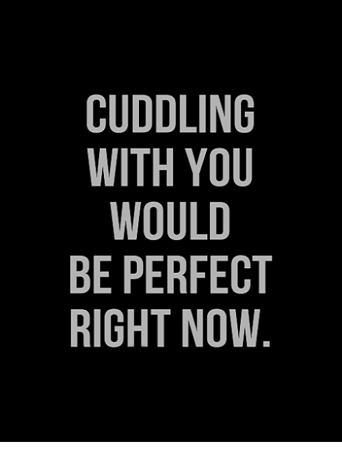 I wanna cuddle with you