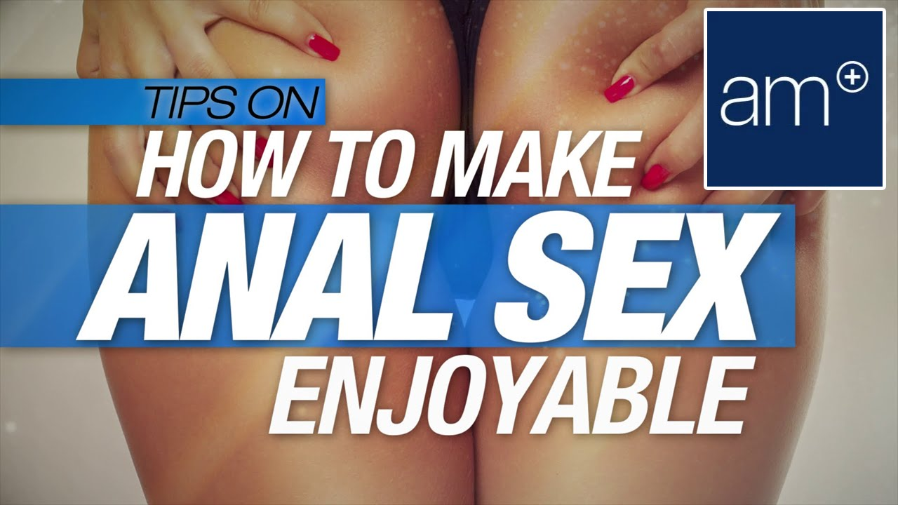 Is anal sex enjoyable