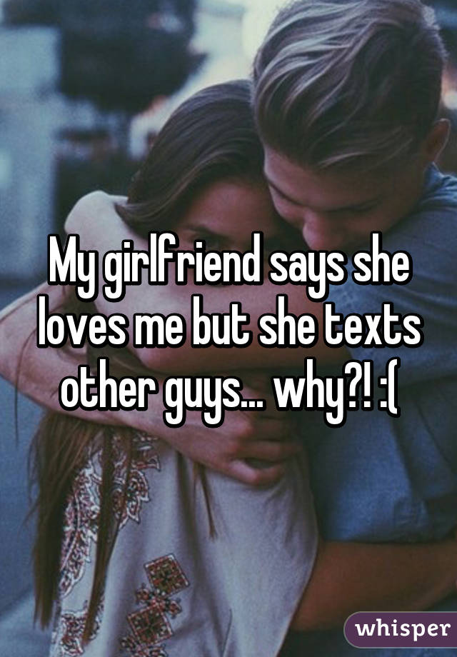 My girlfriend is texting another guy