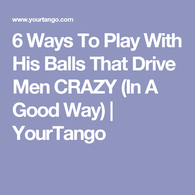 Things to do with his balls