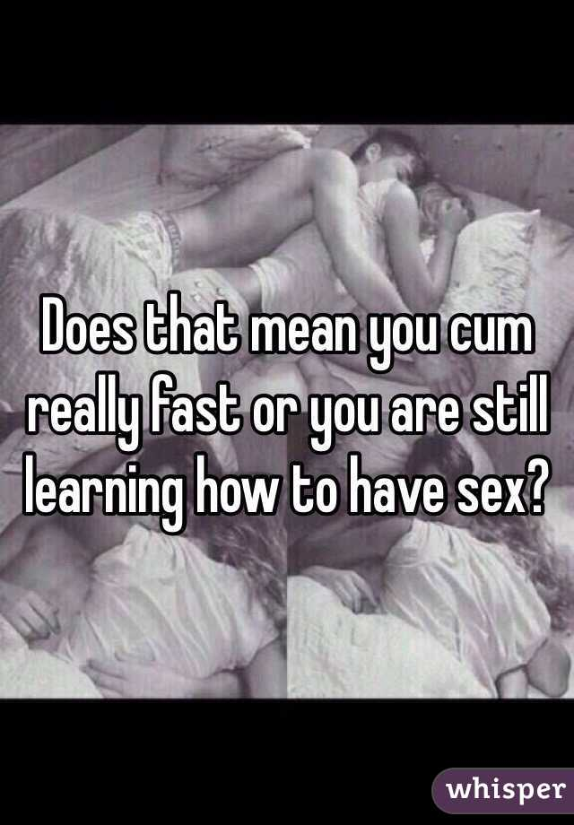 What does it mean when a guy cums fast