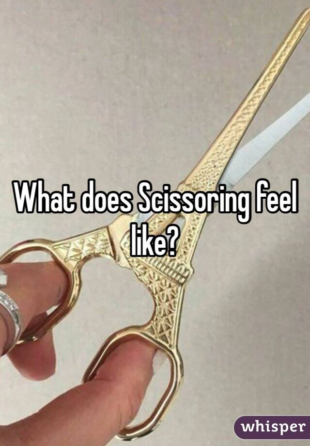 What does scissoring feel like