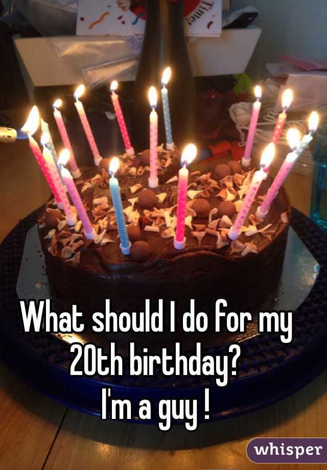 What should i do for my 20th birthday