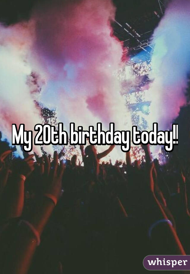 What to do for my 20th birthday