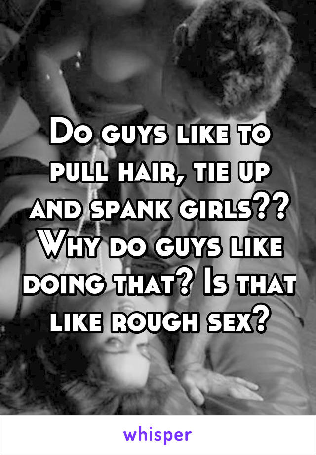 Why do girls like rough sex
