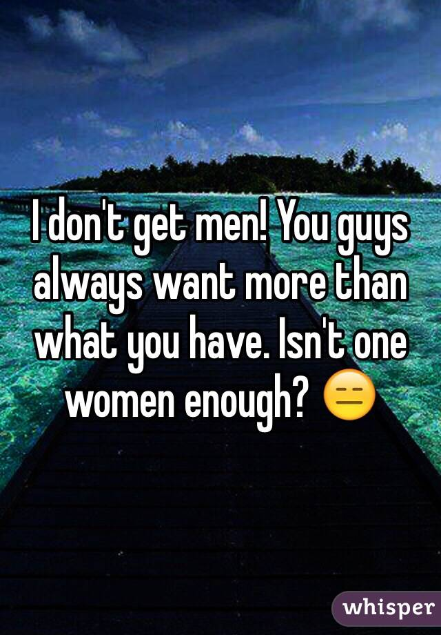 Why do guys want more than one woman