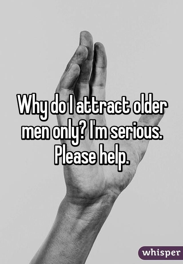 Why do i attract older men